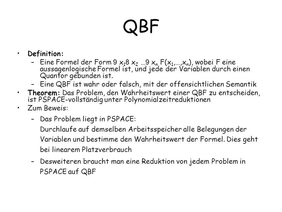 QBF Definition: –Eine Formel der Form 9 x 1 8 x 2 … 9 x n F(x 1,…,x n ), wobei F eine aussagenlogische Formel ist, und jede der Variablen durch einen Quantor gebunden ist.