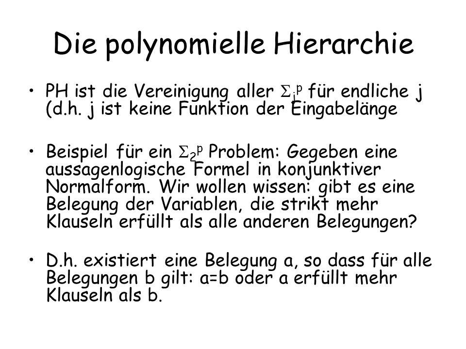 Weiteres Beispiel Eingabe: Eine aussagenlogische Formel f Ausgabe: Akzeptiere, wenn es keine andere Formel gibt, die von denselben Variablenbelegungen erfüllt wird und kürzer ist Das Problem liegt in 2 p : –Für alle Formeln g die kürzer als f sind gilt: es existiert eine Eingabe x mit f(x) g(x)