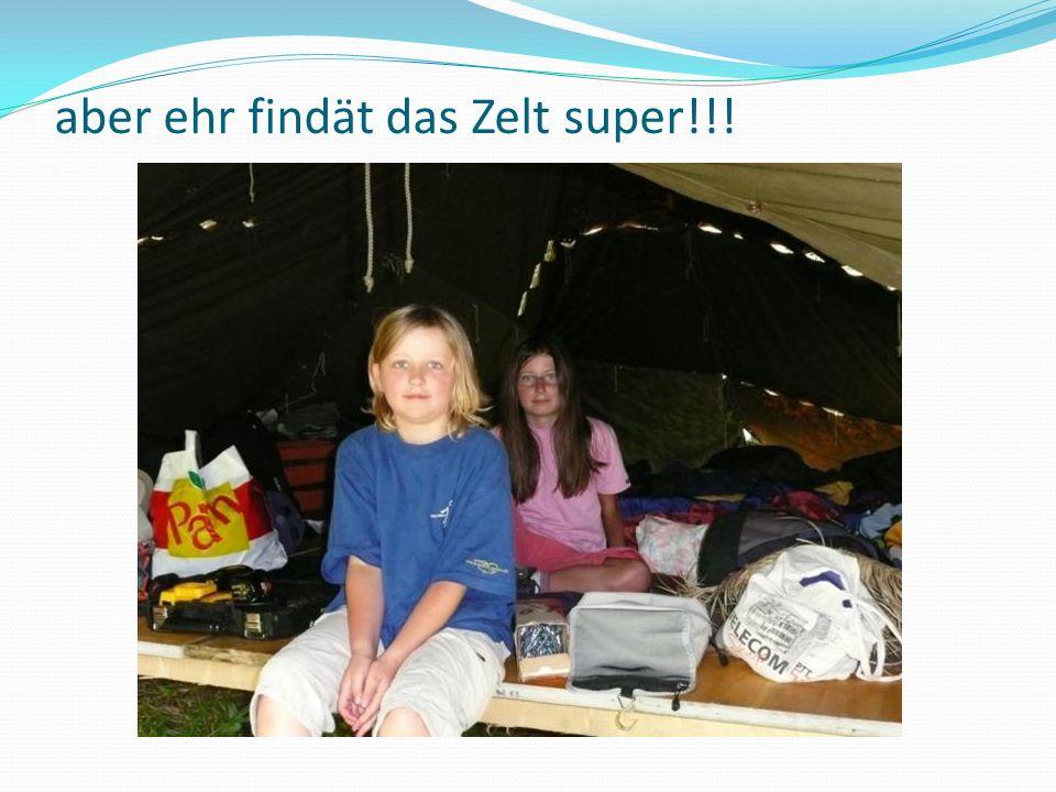 aber ehr findät das Zelt super!!!