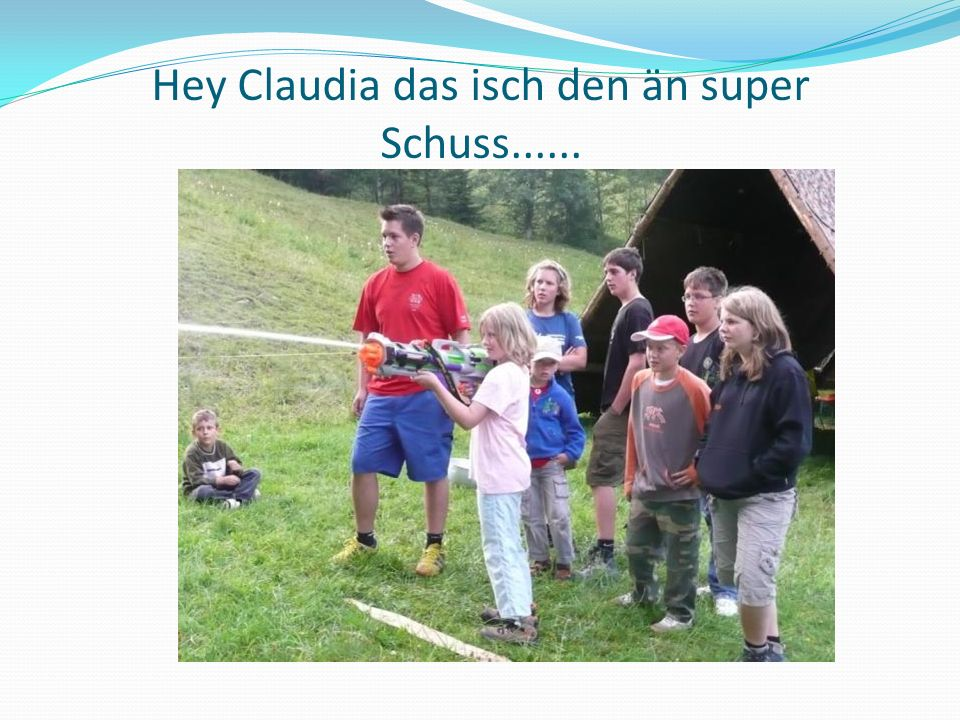 Hey Claudia das isch den än super Schuss......