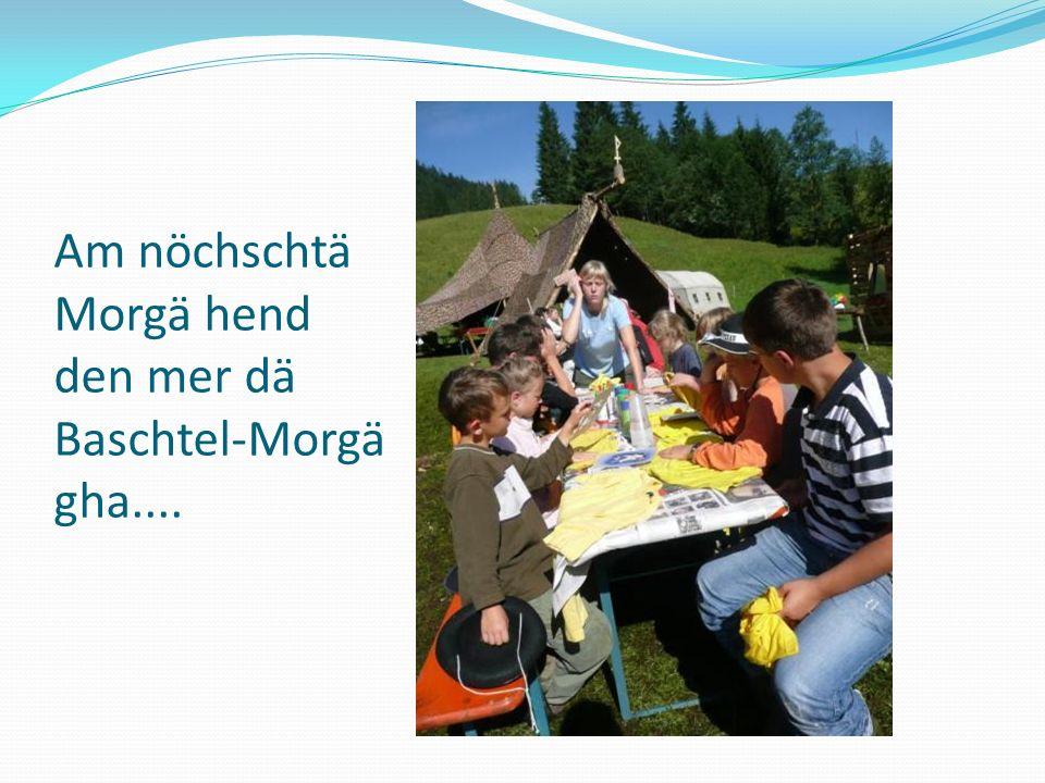 Am nöchschtä Morgä hend den mer dä Baschtel-Morgä gha....