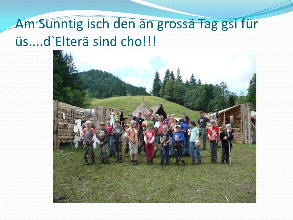 Am Sunntig isch den än grossä Tag gsi für üs....d`Elterä sind cho!!!