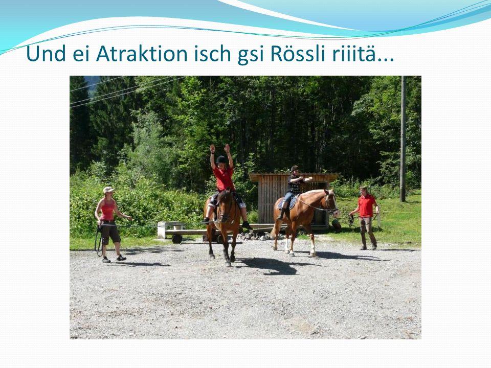 Und ei Atraktion isch gsi Rössli riiitä...