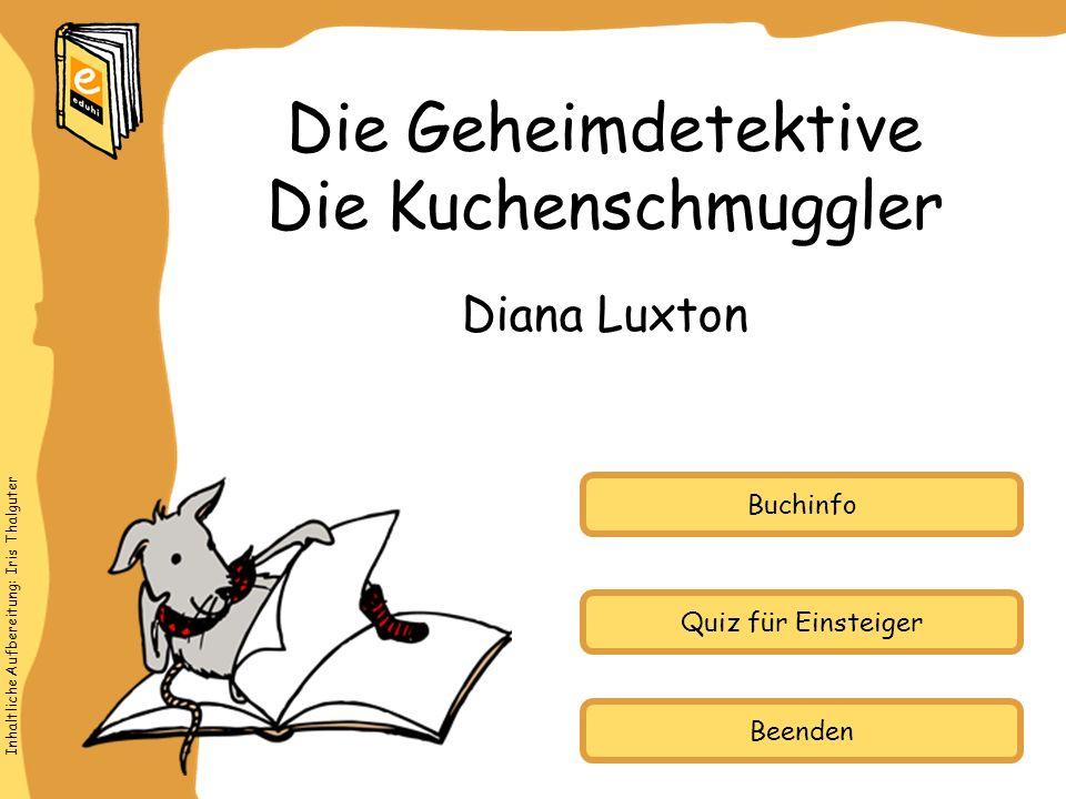 Inhaltliche Aufbereitung: Iris Thalguter Quiz für Einsteiger Buchinfo Diana Luxton Die Geheimdetektive Die Kuchenschmuggler Beenden