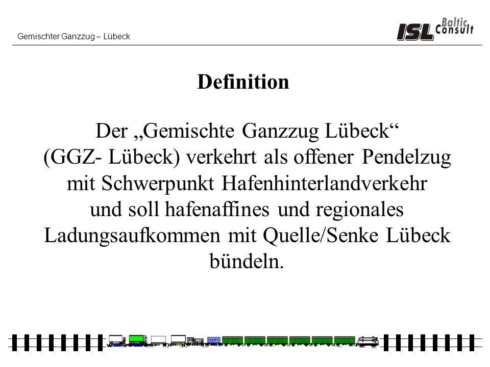 Gemischter Ganzzug – Lübeck Der Gemischte Ganzzug Lübeck (GGZ- Lübeck) verkehrt als offener Pendelzug mit Schwerpunkt Hafenhinterlandverkehr und soll