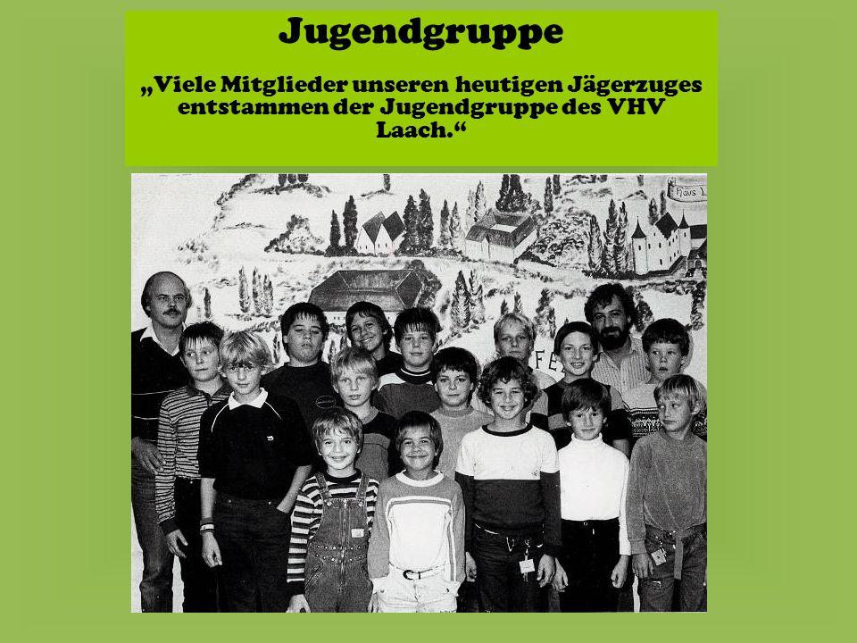 Jugendgruppe Viele Mitglieder unseren heutigen Jägerzuges entstammen der Jugendgruppe des VHV Laach.