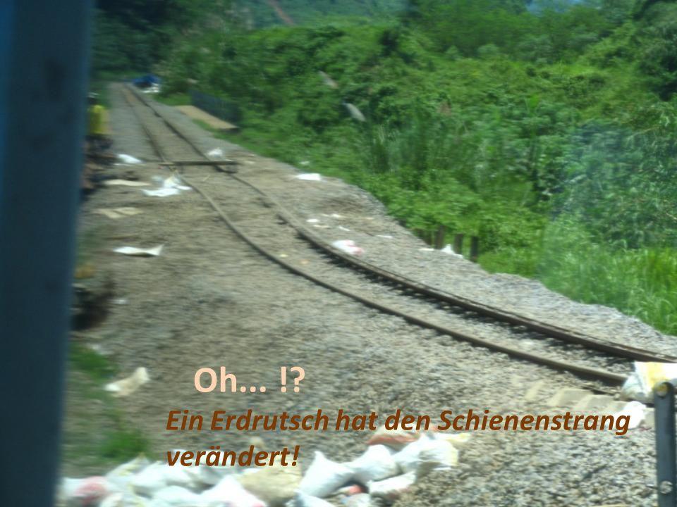 Oh... ! Ein Erdrutsch hat den Schienenstrang verändert!
