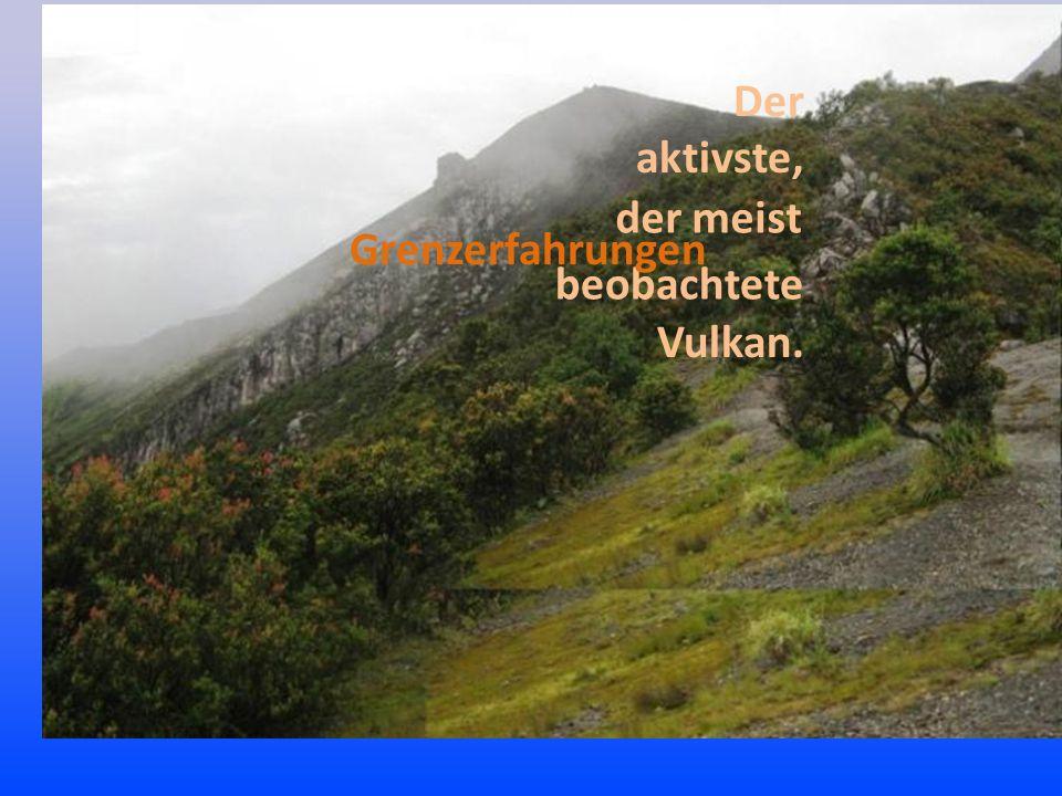 Der aktivste, der meist beobachtete Vulkan. Grenzerfahrungen
