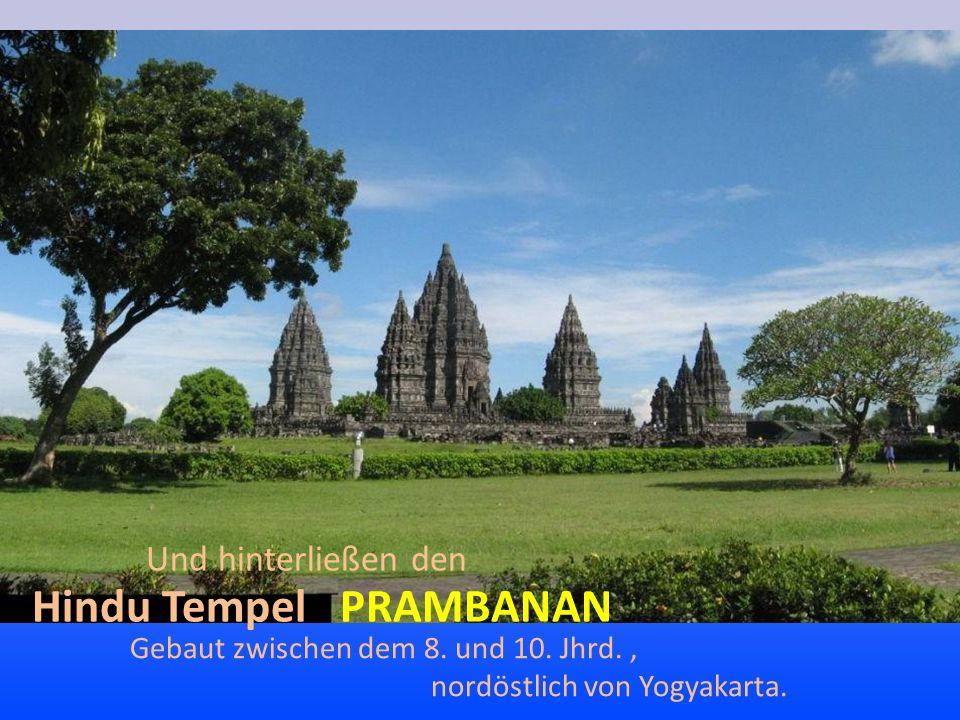 Hindu Tempel PRAMBANAN Gebaut zwischen dem 8. und 10. Jhrd., nordöstlich von Yogyakarta. Und hinterließen den