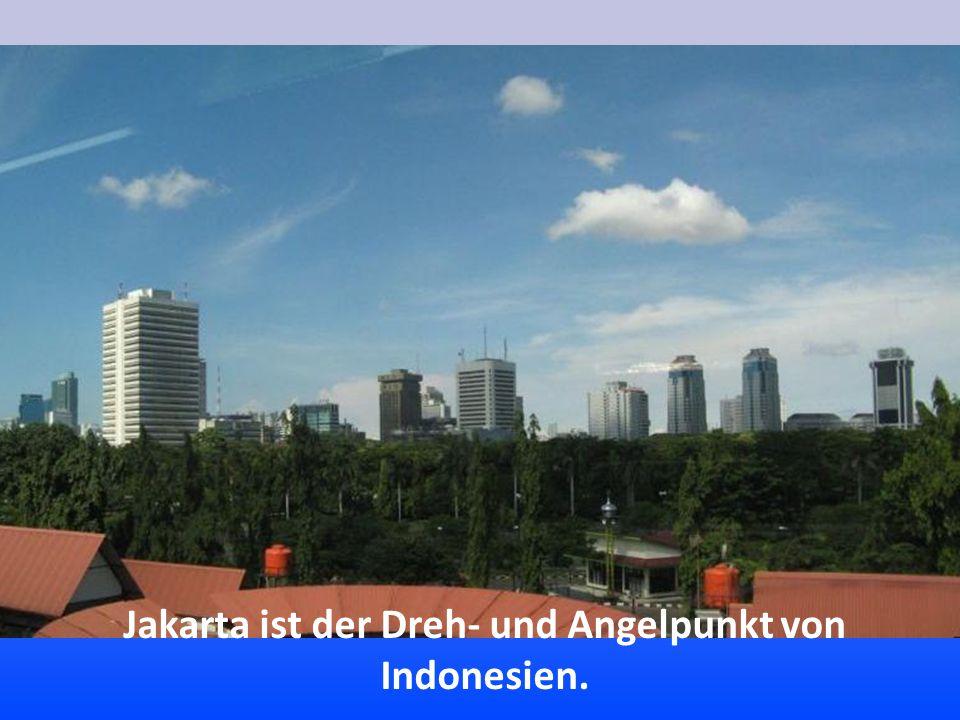 Jakarta ist der Dreh- und Angelpunkt von Indonesien.