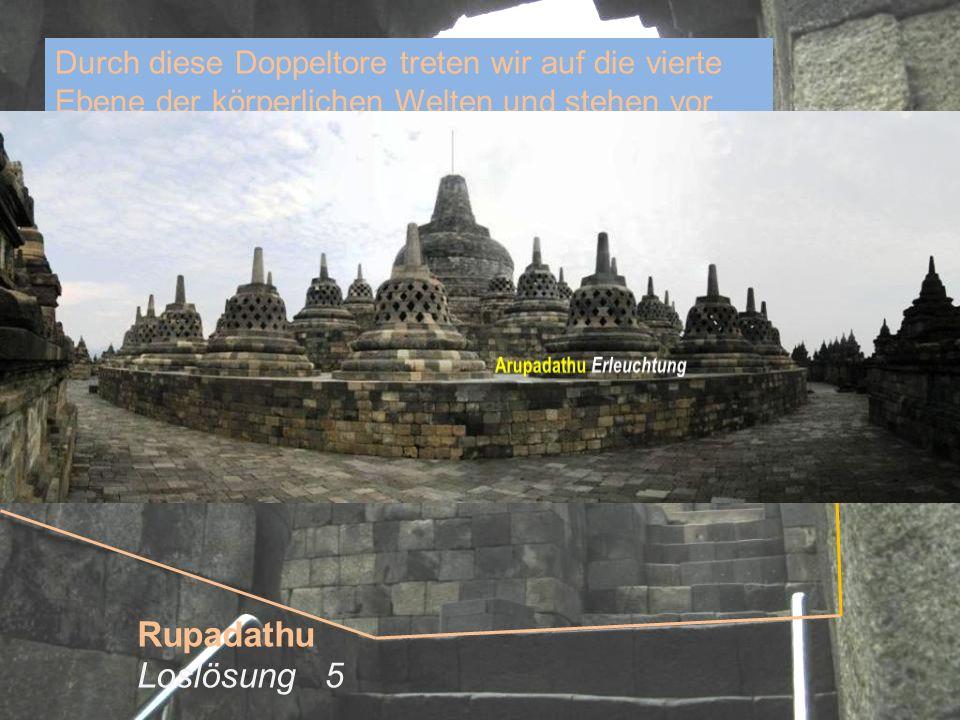 Rupadathu Loslösung 5 Durch diese Doppeltore treten wir auf die vierte Ebene der körperlichen Welten und stehen vor den Ebenen der Erleuchtung, Arupadathu.