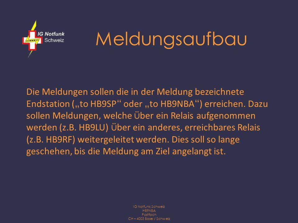 IG Notfunk Schweiz HB9NBA Postfach CH – 4003 Basel / Schweiz Weiterleitung Jede Station f ü gt jeweils ein neues via in die Meldung ein, wobei der eigene Call und das Relais, ü ber welches die Meldung von dieser Station weitergegeben wird, eingetragen werden.