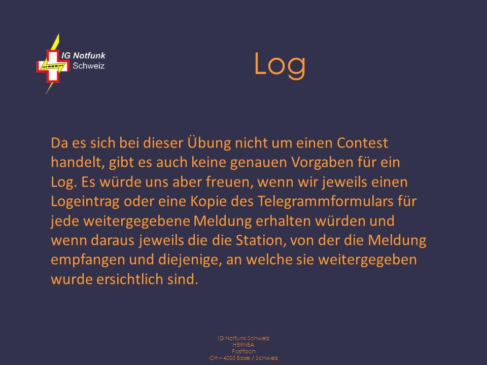 IG Notfunk Schweiz HB9NBA Postfach CH – 4003 Basel / Schweiz Log Da es sich bei dieser Übung nicht um einen Contest handelt, gibt es auch keine genauen Vorgaben für ein Log.