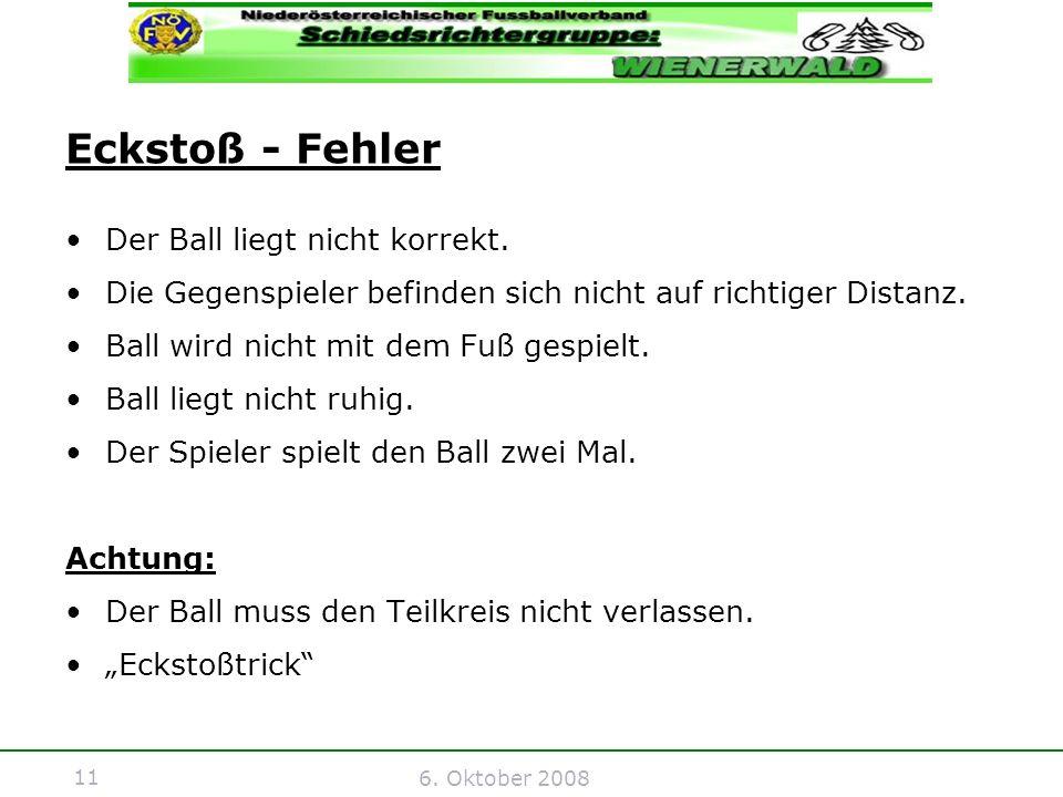 11 6. Oktober 2008 Eckstoß - Fehler Der Ball liegt nicht korrekt.