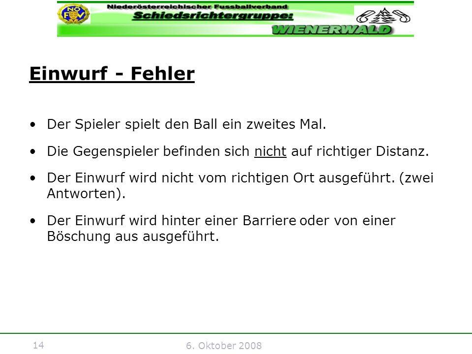 14 6. Oktober 2008 Einwurf - Fehler Der Spieler spielt den Ball ein zweites Mal.