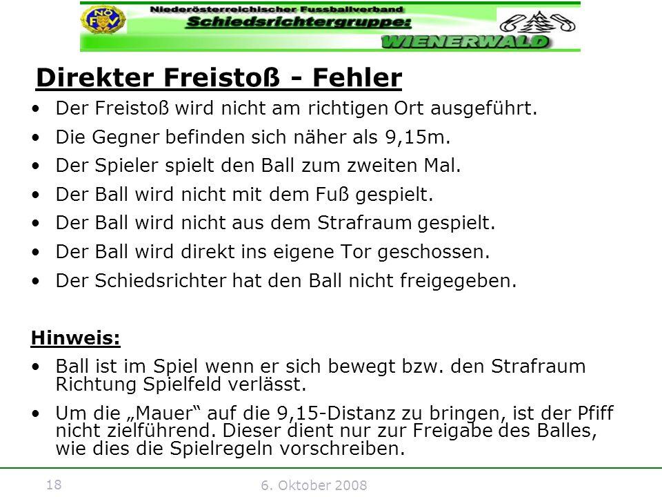 18 6. Oktober 2008 Direkter Freistoß - Fehler Der Freistoß wird nicht am richtigen Ort ausgeführt.