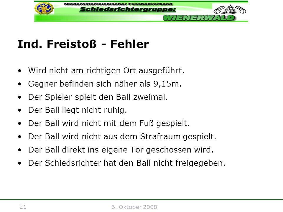 21 6. Oktober 2008 Ind. Freistoß - Fehler Wird nicht am richtigen Ort ausgeführt.