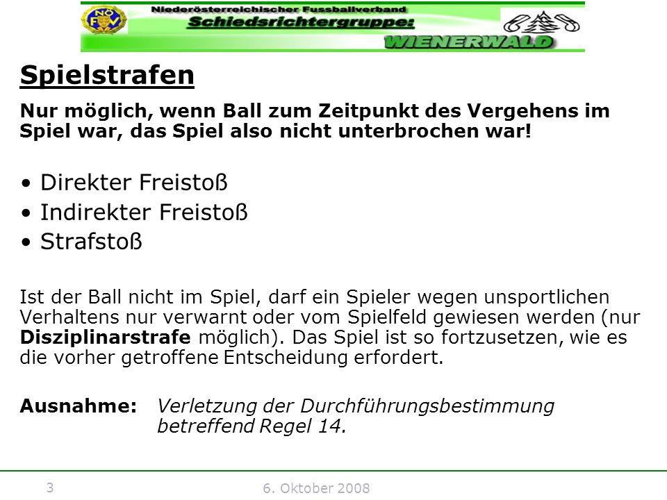 3 6. Oktober 2008 Spielstrafen Nur möglich, wenn Ball zum Zeitpunkt des Vergehens im Spiel war, das Spiel also nicht unterbrochen war! Direkter Freist