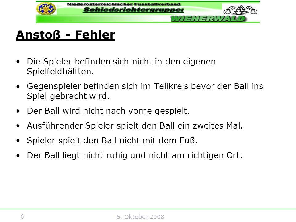 6 6. Oktober 2008 Anstoß - Fehler Die Spieler befinden sich nicht in den eigenen Spielfeldhälften.
