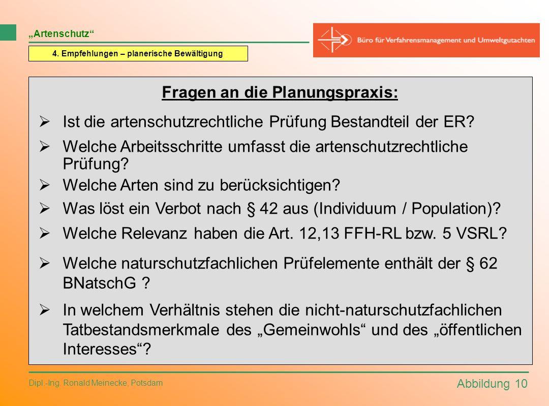 Abbildung 10 Dipl.-Ing. Ronald Meinecke, Potsdam Artenschutz 4. Empfehlungen – planerische Bewältigung Fragen an die Planungspraxis: Ist die artenschu