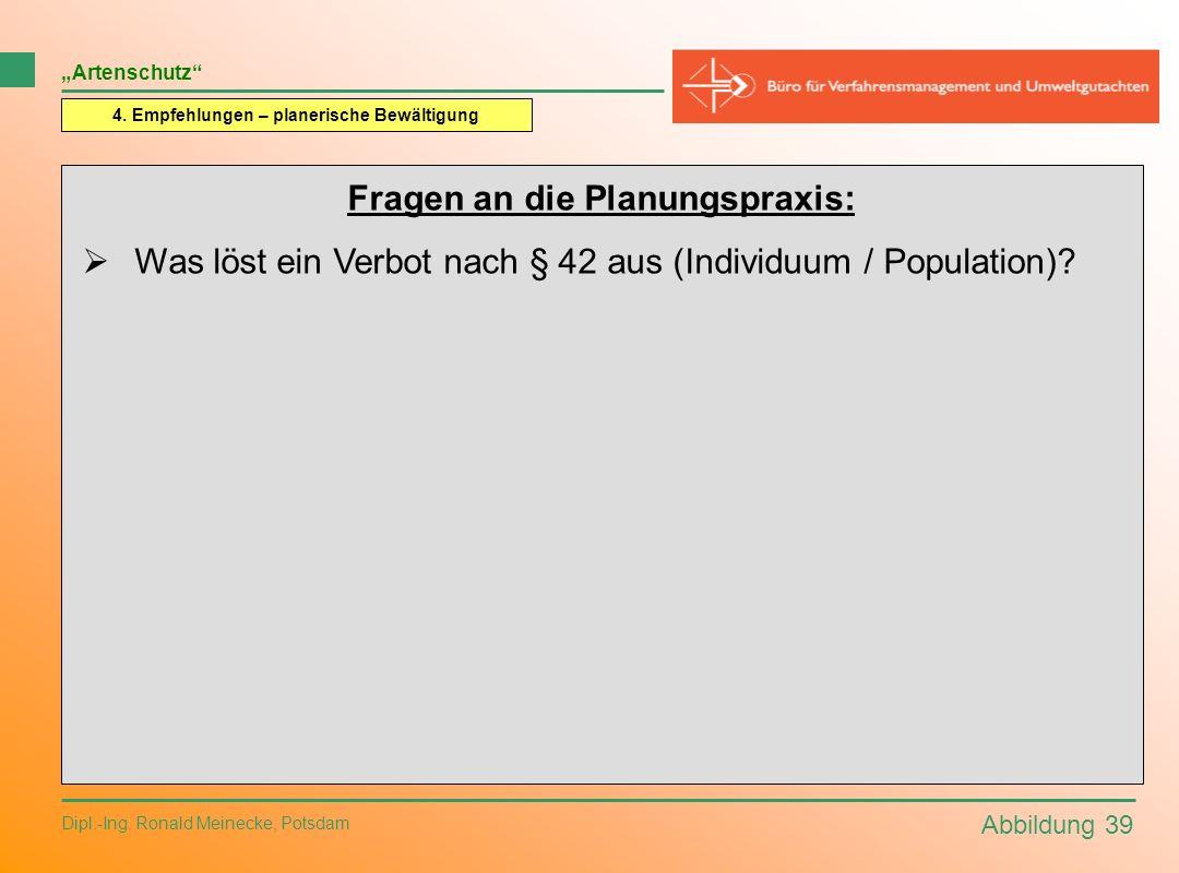 Abbildung 39 Dipl.-Ing. Ronald Meinecke, Potsdam Artenschutz 4. Empfehlungen – planerische Bewältigung Fragen an die Planungspraxis: Was löst ein Verb