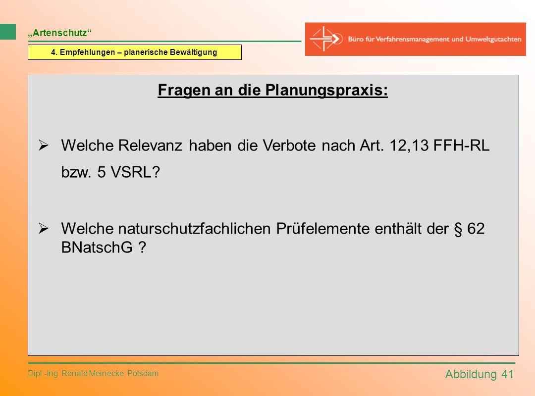 Abbildung 41 Dipl.-Ing. Ronald Meinecke, Potsdam Artenschutz 4. Empfehlungen – planerische Bewältigung Fragen an die Planungspraxis: Welche Relevanz h