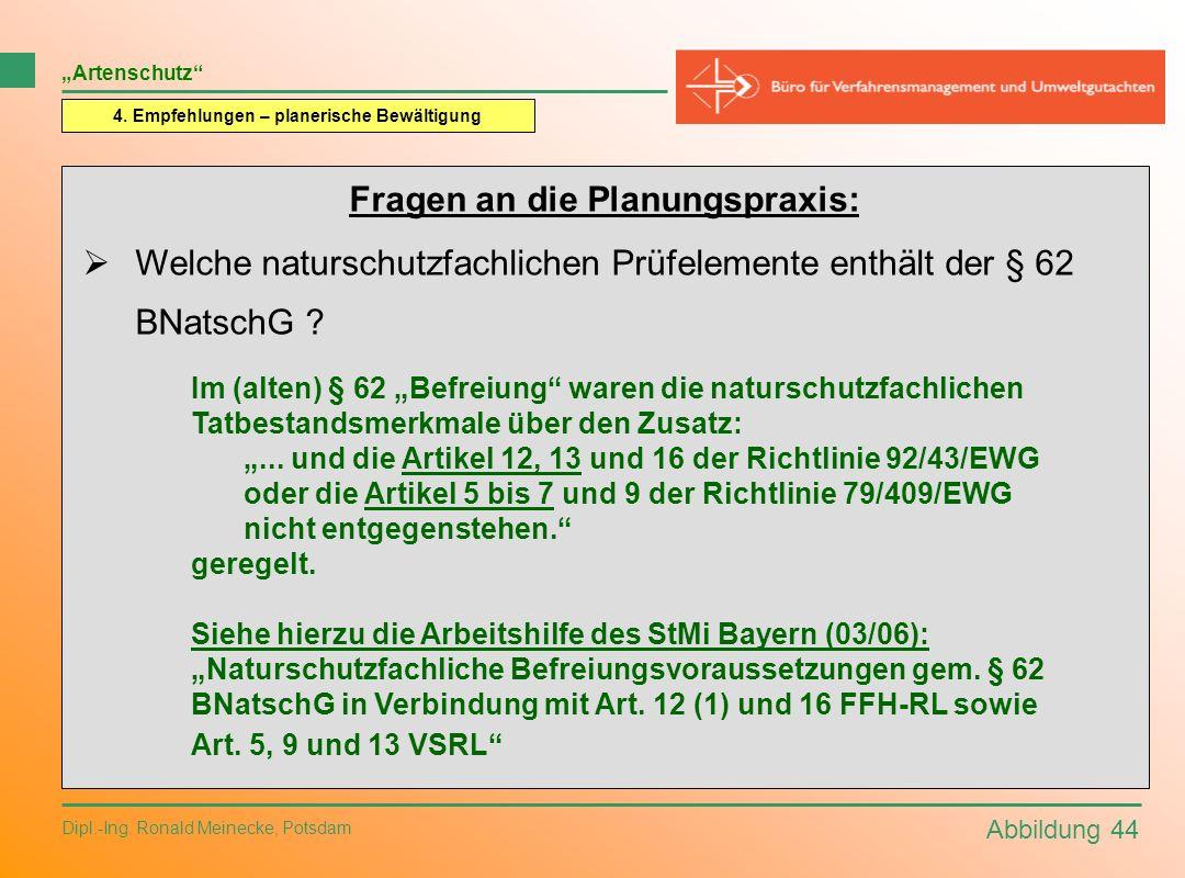 Abbildung 44 Dipl.-Ing. Ronald Meinecke, Potsdam Artenschutz 4. Empfehlungen – planerische Bewältigung Fragen an die Planungspraxis: Welche naturschut