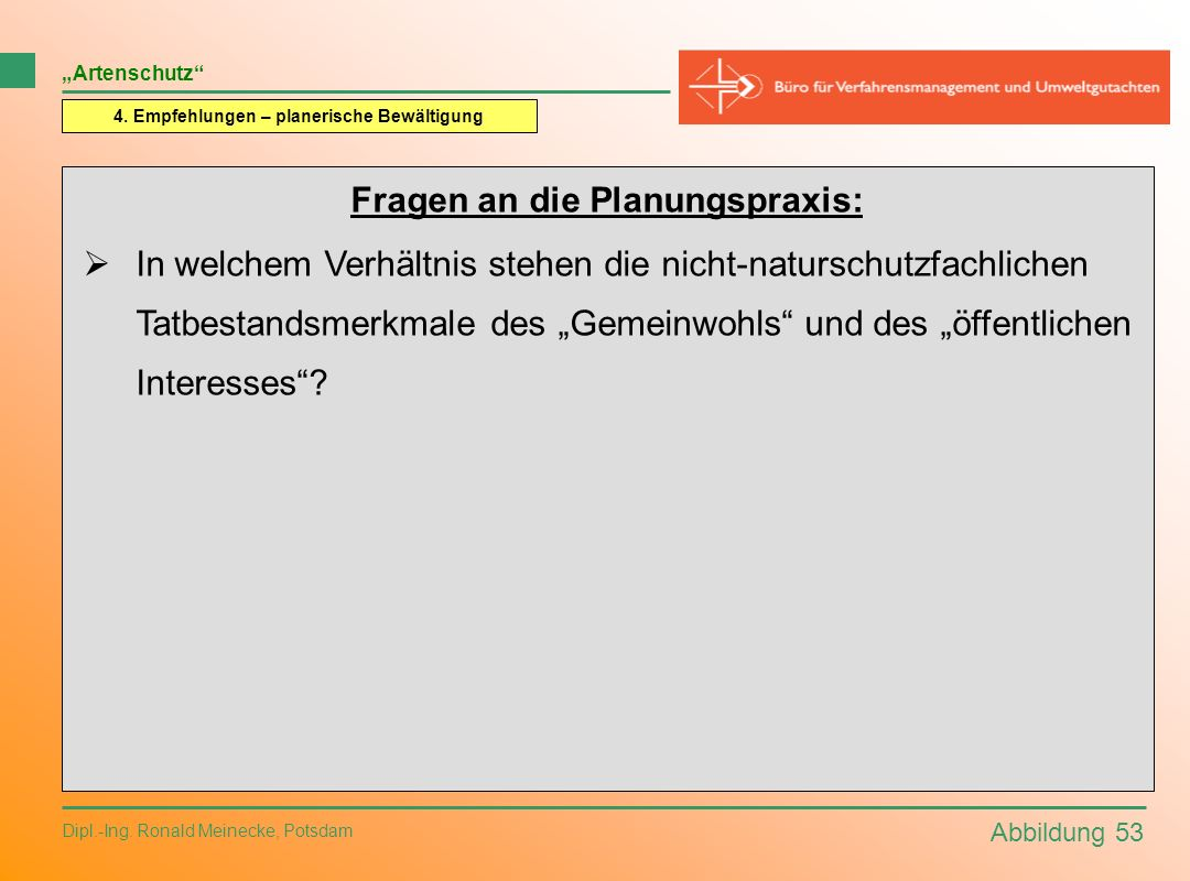 Abbildung 53 Dipl.-Ing. Ronald Meinecke, Potsdam Artenschutz 4. Empfehlungen – planerische Bewältigung Fragen an die Planungspraxis: In welchem Verhäl