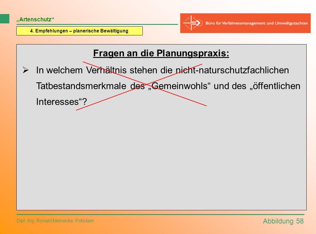 Abbildung 58 Dipl.-Ing. Ronald Meinecke, Potsdam Artenschutz 4. Empfehlungen – planerische Bewältigung Fragen an die Planungspraxis: In welchem Verhäl