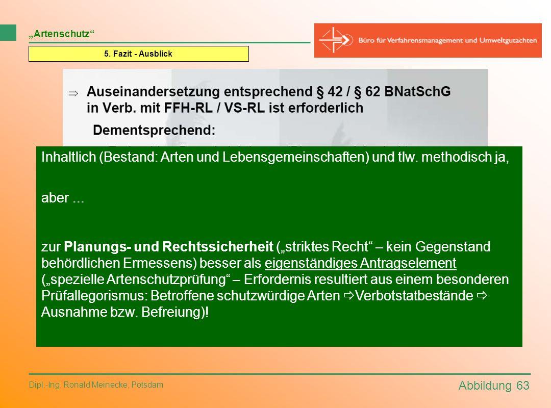Abbildung 63 Dipl.-Ing. Ronald Meinecke, Potsdam Artenschutz 5. Fazit - Ausblick Inhaltlich (Bestand: Arten und Lebensgemeinschaften) und tlw. methodi