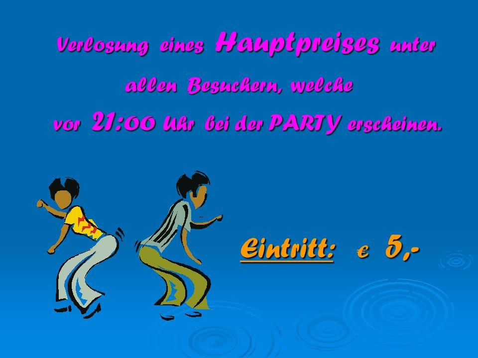 Verlosung eines Hauptpreises unter allen Besuchern, welche vor 21:oo Uhr bei der PARTY erscheinen.