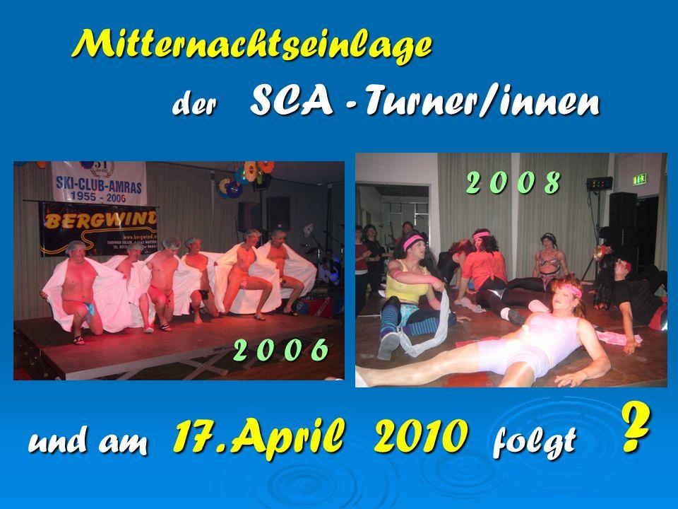 Mitternachtseinlage der SCA - Turner/innen 2 0 0 6 und am 17. April 2010 folgt ? 2 0 0 8