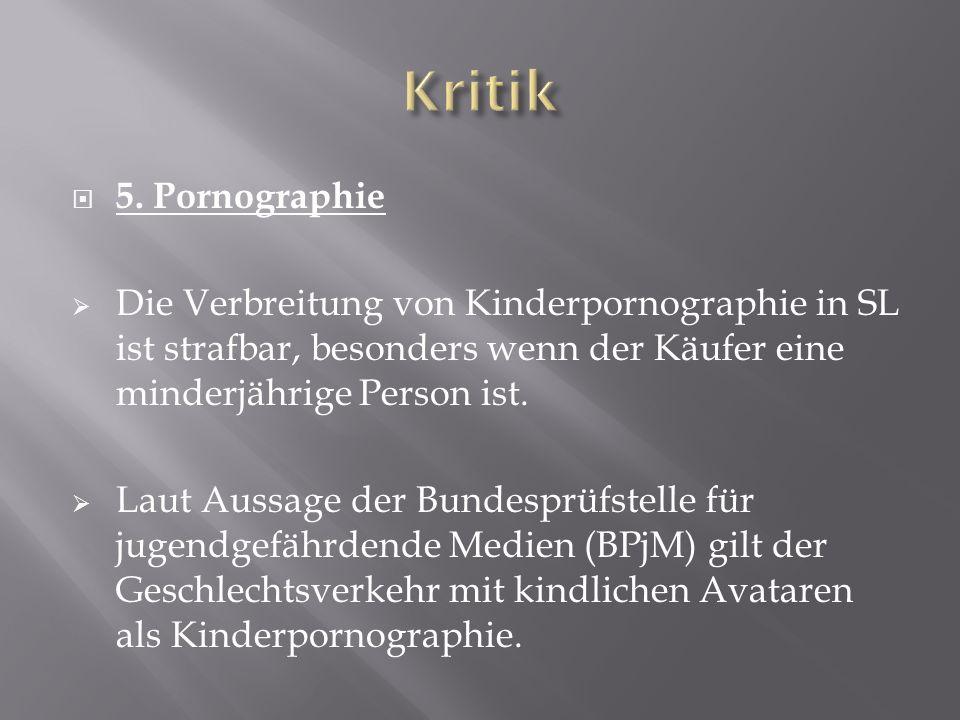 5. Pornographie Die Verbreitung von Kinderpornographie in SL ist strafbar, besonders wenn der Käufer eine minderjährige Person ist. Laut Aussage der B