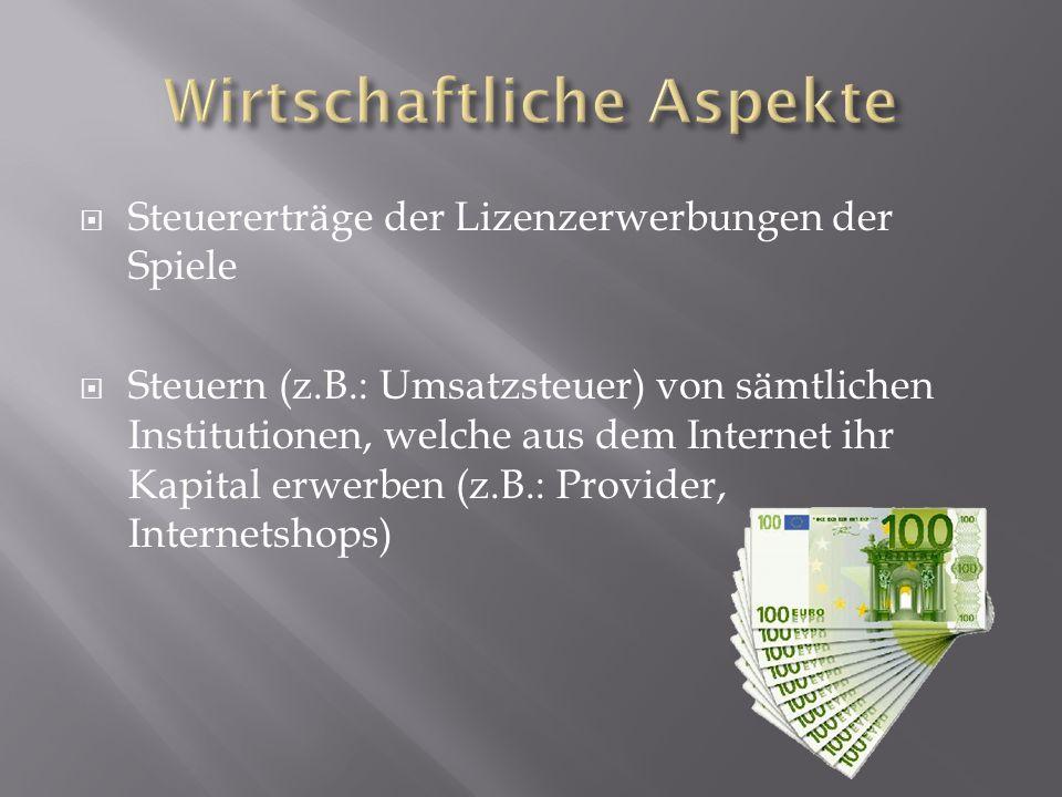 Steuererträge der Lizenzerwerbungen der Spiele Steuern (z.B.: Umsatzsteuer) von sämtlichen Institutionen, welche aus dem Internet ihr Kapital erwerben (z.B.: Provider, Internetshops)