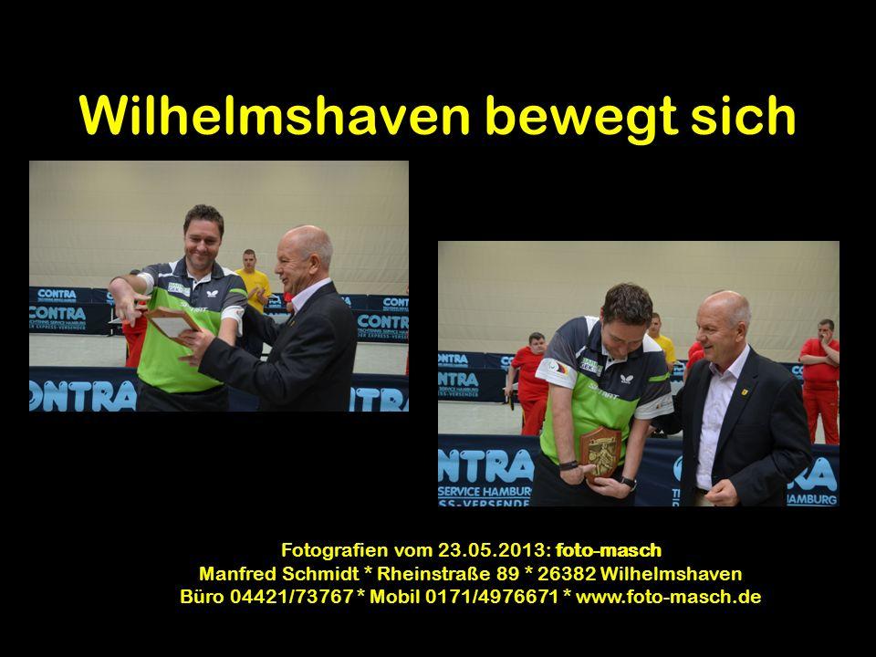 Wilhelmshaven bewegt sich Fotografien vom 23.05.2013: foto-masch Manfred Schmidt * Rheinstraße 89 * 26382 Wilhelmshaven Büro 04421/73767 * Mobil 0171/4976671 * www.foto-masch.de