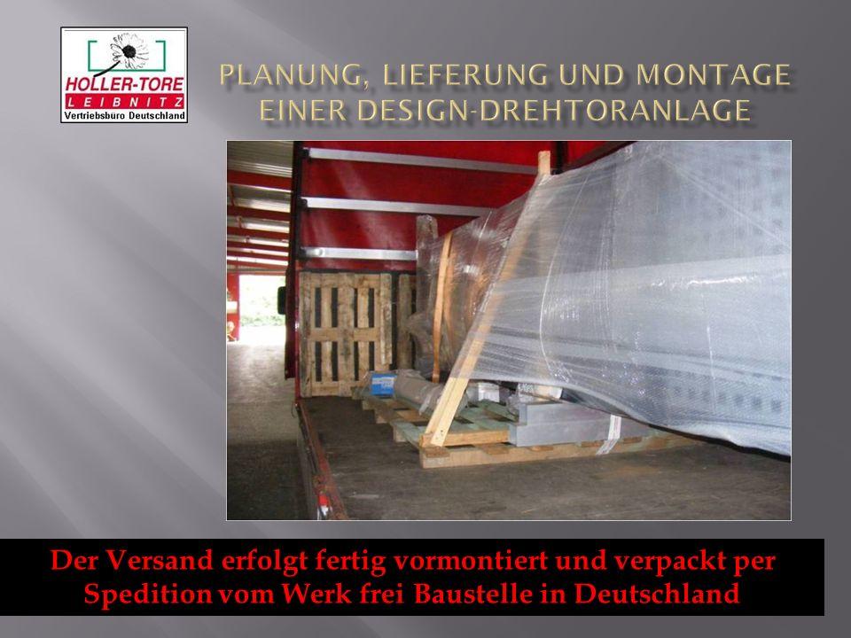 Der Versand erfolgt fertig vormontiert und verpackt per Spedition vom Werk frei Baustelle in Deutschland