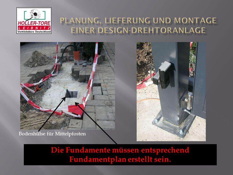 Die Fundamente müssen entsprechend Fundamentplan erstellt sein. Bodenhülse für Mittelpfosten