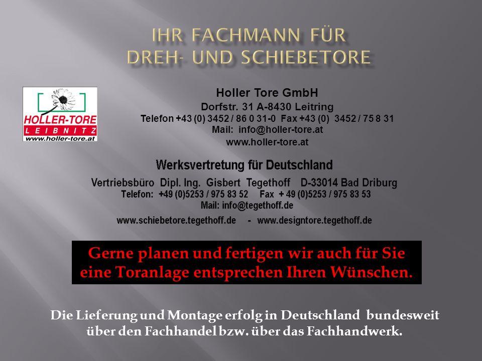 Gerne planen und fertigen wir auch für Sie eine Toranlage entsprechen Ihren Wünschen. Holler Tore GmbH Dorfstr. 31 A-8430 Leitring Telefon +43 (0) 345