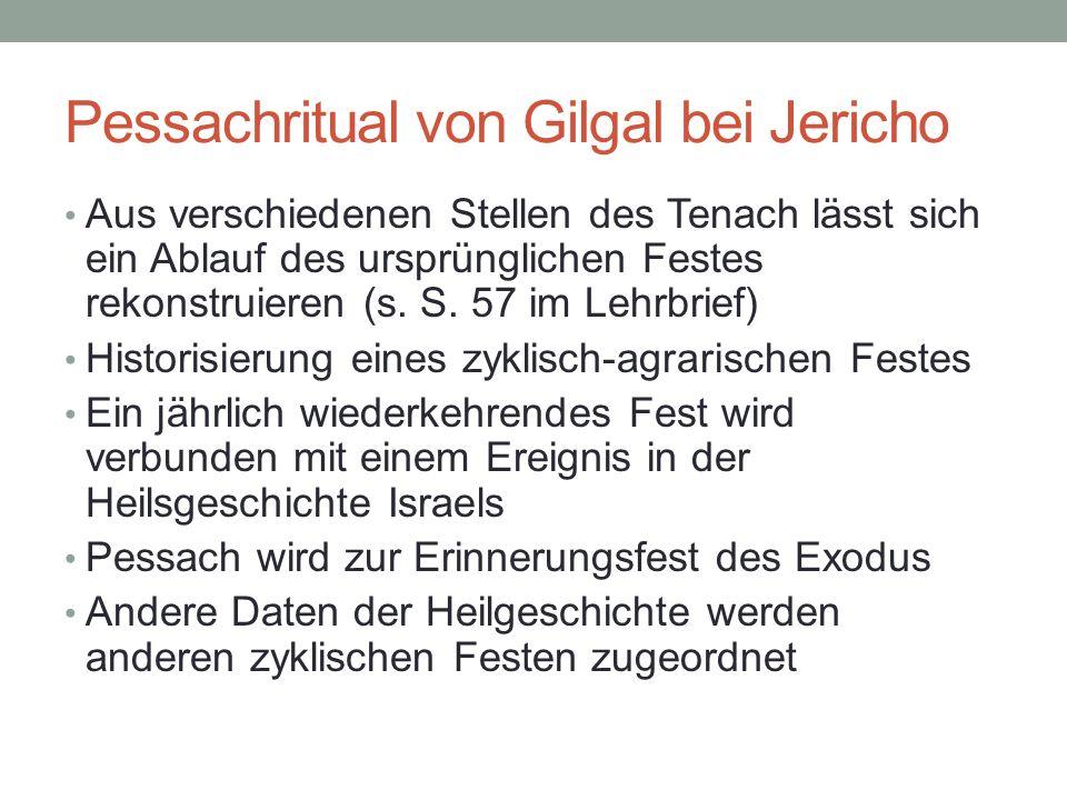 Pessachritual von Gilgal bei Jericho Aus verschiedenen Stellen des Tenach lässt sich ein Ablauf des ursprünglichen Festes rekonstruieren (s. S. 57 im