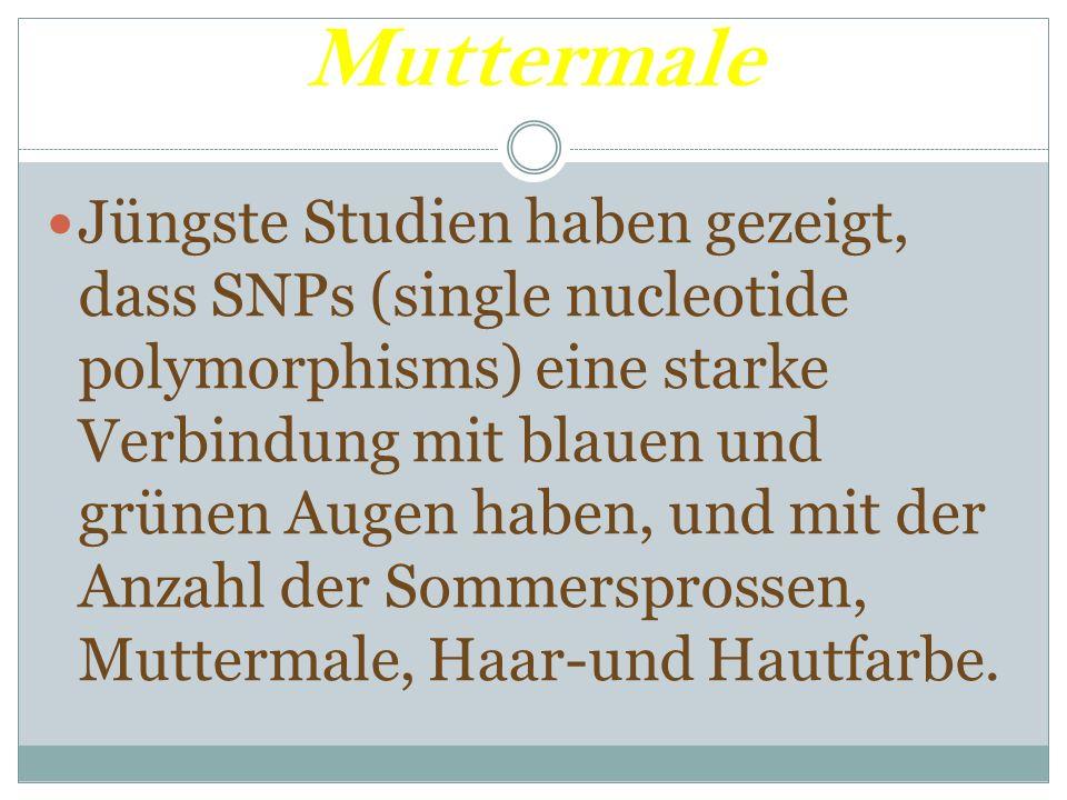 Muttermale Jüngste Studien haben gezeigt, dass SNPs (single nucleotide polymorphisms) eine starke Verbindung mit blauen und grünen Augen haben, und mi