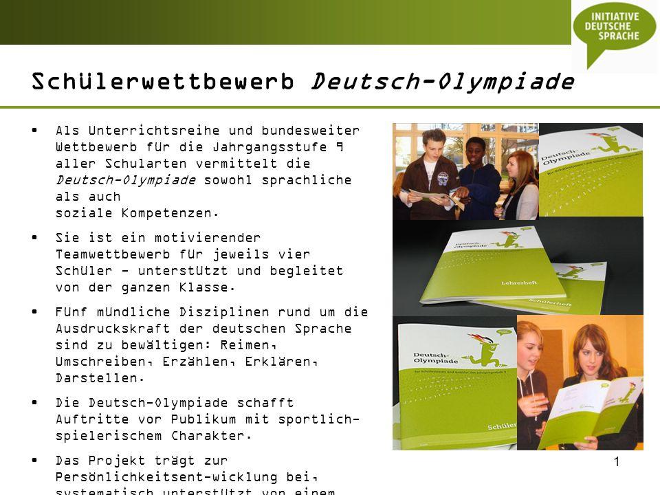 1 Schülerwettbewerb Deutsch-Olympiade Als Unterrichtsreihe und bundesweiter Wettbewerb für die Jahrgangsstufe 9 aller Schularten vermittelt die Deutsc