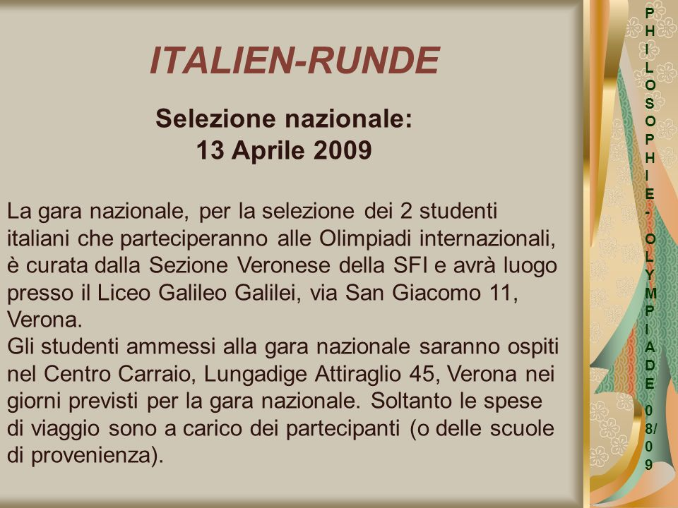ITALIEN-RUNDE P H I L O S O P H I E - O L Y M P I A D E 0 8/ 0 9 Selezione nazionale: 13 Aprile 2009 La gara nazionale, per la selezione dei 2 student