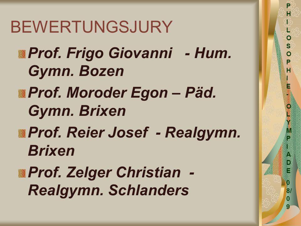 BEWERTUNGSJURY Prof. Frigo Giovanni - Hum. Gymn. Bozen Prof. Moroder Egon – Päd. Gymn. Brixen Prof. Reier Josef - Realgymn. Brixen Prof. Zelger Christ