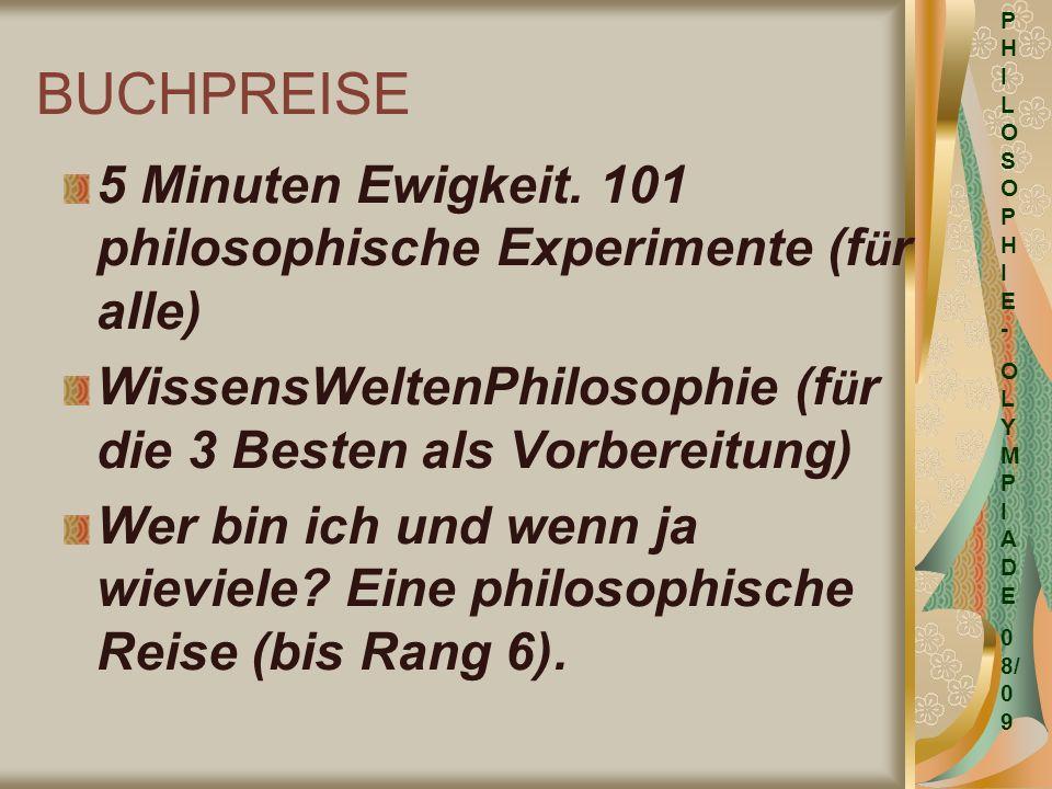 BUCHPREISE 5 Minuten Ewigkeit. 101 philosophische Experimente (f ü r alle) WissensWeltenPhilosophie (f ü r die 3 Besten als Vorbereitung) Wer bin ich