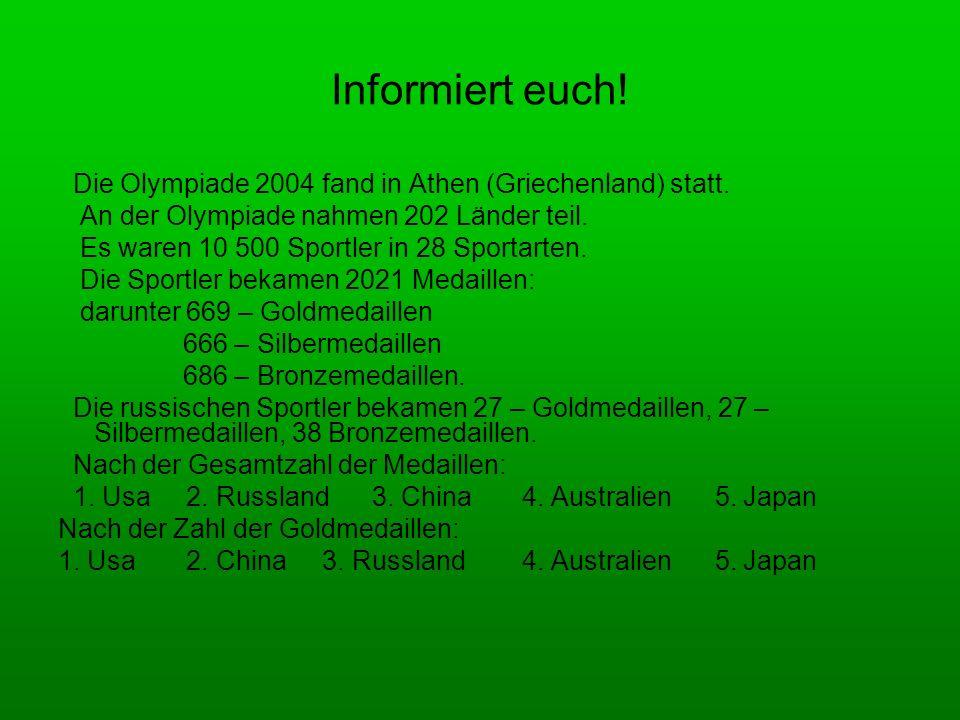 Informiert euch! Die Olympiade 2004 fand in Athen (Griechenland) statt. An der Olympiade nahmen 202 Länder teil. Es waren 10 500 Sportler in 28 Sporta
