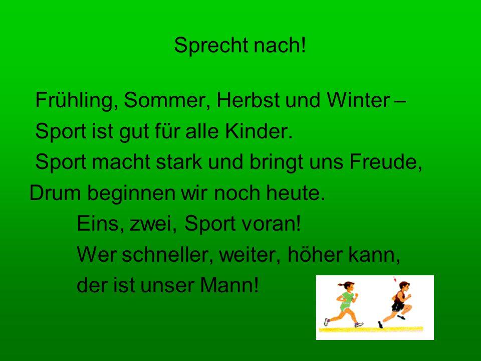 Sprecht nach! Frühling, Sommer, Herbst und Winter – Sport ist gut für alle Kinder. Sport macht stark und bringt uns Freude, Drum beginnen wir noch heu