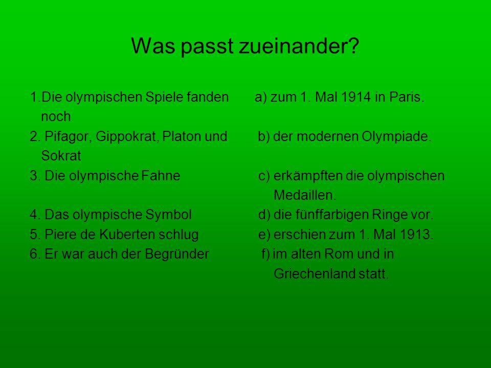 Was passt zueinander? 1.Die olympischen Spiele fanden a) zum 1. Mal 1914 in Paris. noch 2. Pifagor, Gippokrat, Platon und b) der modernen Olympiade. S