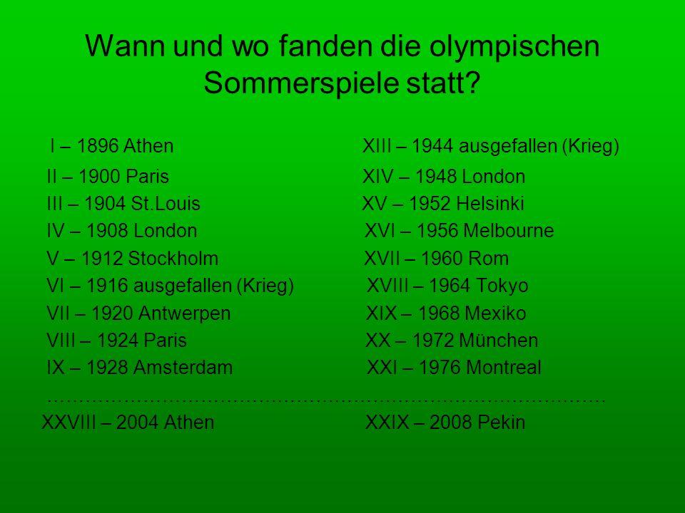 Wann und wo fanden die olympischen Sommerspiele statt? I – 1896 Athen XIII – 1944 ausgefallen (Krieg) II – 1900 Paris XIV – 1948 London III – 1904 St.