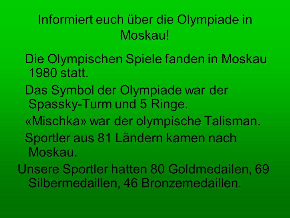 Informiert euch über die Olympiade in Moskau! Die Olympischen Spiele fanden in Moskau 1980 statt. Das Symbol der Olympiade war der Spassky-Turm und 5