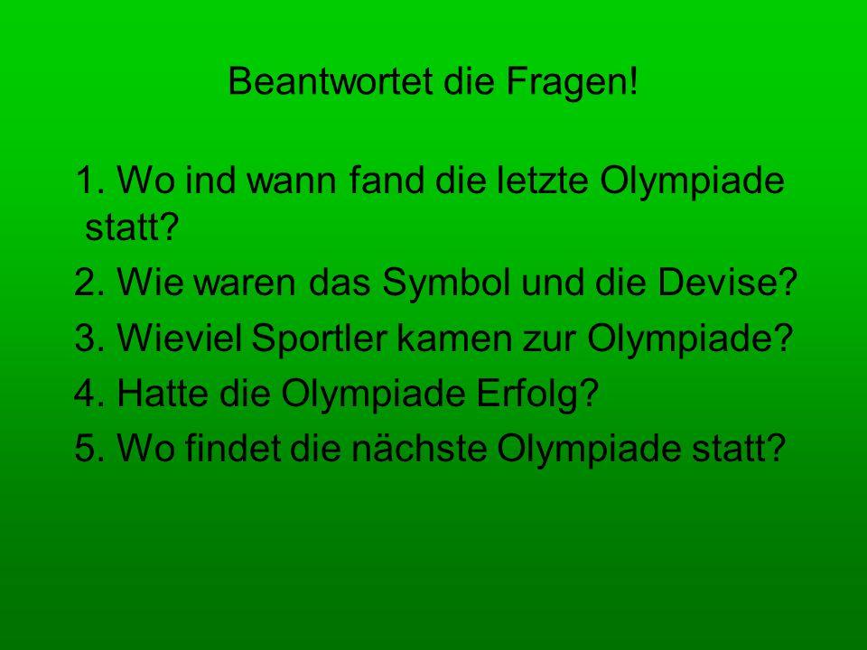 Beantwortet die Fragen! 1. Wo ind wann fand die letzte Olympiade statt? 2. Wie waren das Symbol und die Devise? 3. Wieviel Sportler kamen zur Olympiad